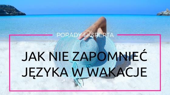 Jak nie zapomnieć języka przez wakacje